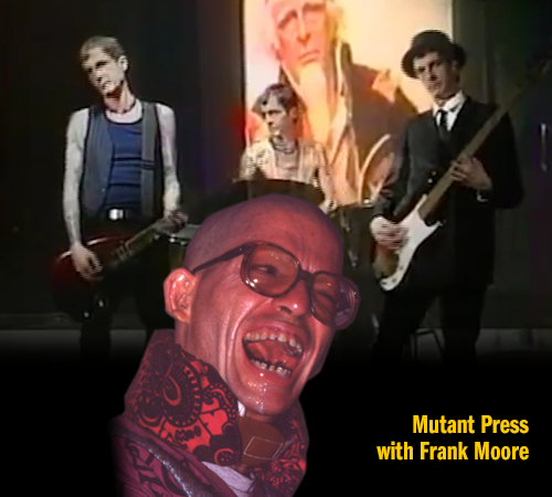 Mutant Press with Frank Moore